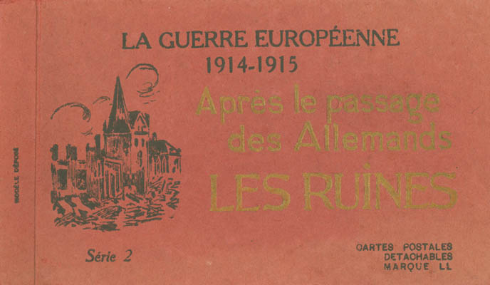Cover of a booklet of postcards entitled La Guerre Europeene 1914-1915: Apres le passage de Allemands Les Ruines